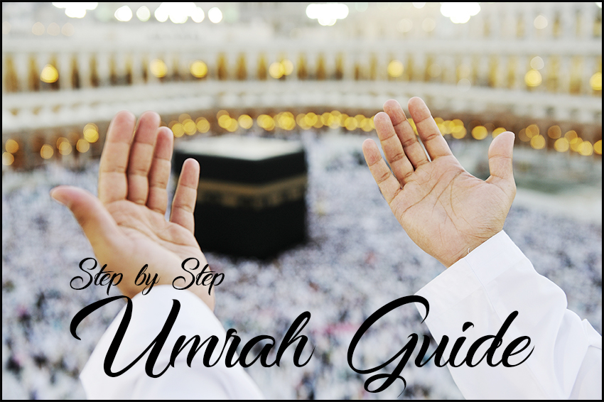 A Complete Step by Step Guide on How to perform Umrah for the first time